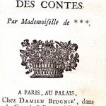 <em>Les fées, contes des contes publiés par Mlle de ***</em> Paris : Damien Bengné, 1707. Cote 2RA 3855.