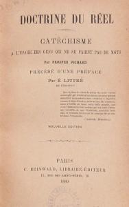 Un catéchisme positiviste: la Doctrine du réel, de Prosper Pichard, dans une édition de 1889, avec une préface du grand lexicographe Emile Littré (1801-1881). Cet exemplaire a appartenu au savant Marcellin Berthelot (1827-1907).