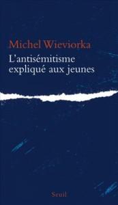 M Wieviorka | L'antisémitisme expliqué aux jeunes | Seuil 2014