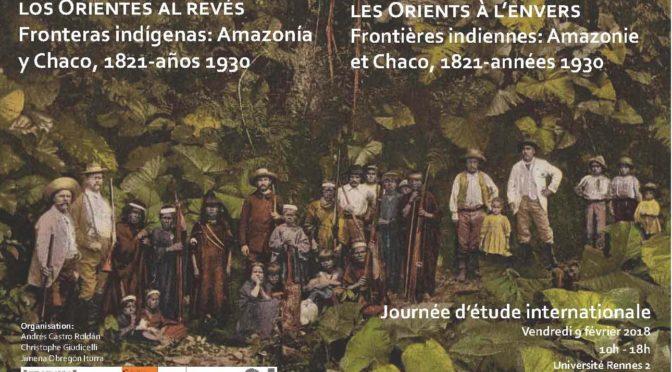 Journée d'étude internationale: Del Putumayo al Pilcomayo, los Orientes al revés. Fronteras indígenas: Amazonía y Chaco, 1821-años 1930