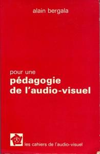 """Bergala Alain. """"Pour une pédagogie de l'audio-visuel"""". Paris, Ligue française de l'enseignement et de l'éducation permanente, 1975. 140 p."""