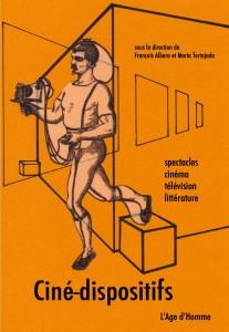 """Albera François, Tortajada Maria. """"Ciné-dispositifs : spectacles, cinéma, télévision, littérature"""". Lausanne et Paris : L'Âge d'homme, 2011. 382 p."""