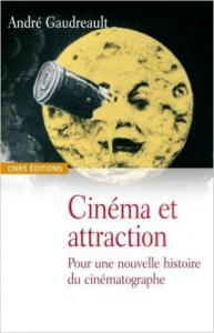 """Gaudreault André. """"Cinéma et attraction : pour une nouvelle histoire du cinématographe"""". Paris : CNRS éditions, 2008. 252 p."""