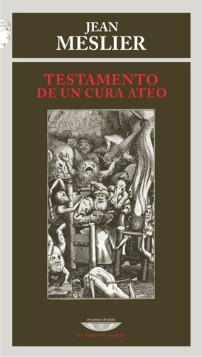 Fig. 9: Couverture du Testament du curé Meslier (Coll. «El libertino erudito», Buenos Aires, El cuenco de plata, 2011).