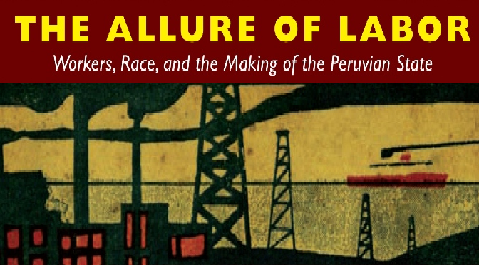 Javier Puente Valdivia. Reseña a Paulo Drinot. The Allure of Labor: Workers, Race, and the Making of the Peruvian State. Durham: Duke University Press, 2011.