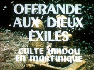 Offrandes aux Dieux exilés. Culte hindou en Martinique