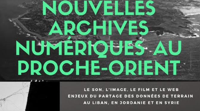Le son, l'image, le film et le web : enjeux du partage des données de terrain au Proche-Orient – Synthèse d'un colloque international