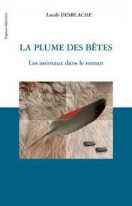 Lucille Desblache,  <i>La plume des bêtes. Les animaux dans le roman</i>