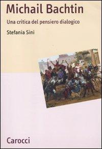 Stefania Sini, <i>Michail Bachtin. Una critica al pensiero dialogico</i>