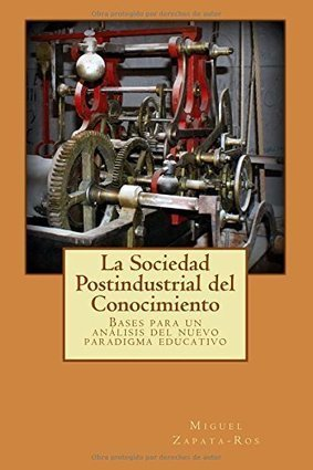 La Sociedad Postindustrial del Conocimiento: Bases para un análisis del nuevo paradigma educativo