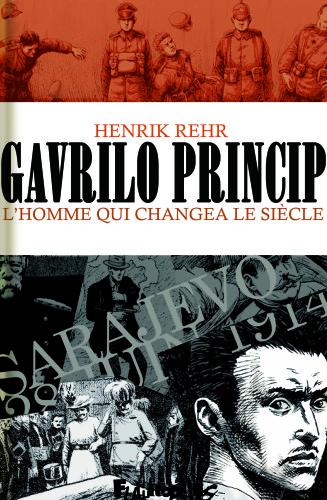 Henrik Rehr, 2014, Gavrilo Princip. L'homme qui changea le siècle, Futuropolis.