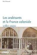 Publication d'Alain Messaoudi, «Les arabisants et la France coloniale, Savants, conseillers, médiateurs (1780-1930) » aux éditions ENS, mai 2015