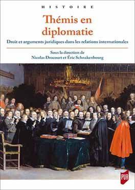 Thémis en diplomatie. Droit et arguments juridiques dans les relations internationales