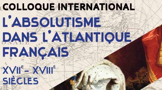 Colloque international «L'absolutisme dans l'Atlantique français, XVIIe-XVIIIe siècles»