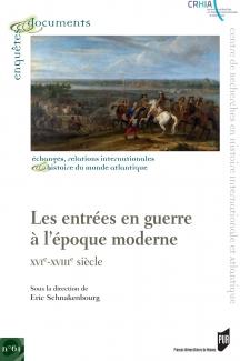 Publication, Eric Schnakenbourg (dir.) Les entrées en guerre à l'époque moderne, XVIIe-XVIIIe siècle, Rennes, Presses Universitaires de Rennes, 2018.