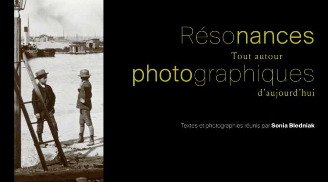 Vient de paraître: Résonances photographiques. Tout autour d'aujourd'hui