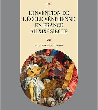 Anna Jolivet, L'invention de l'école vénitienne en France au XIXe siècle