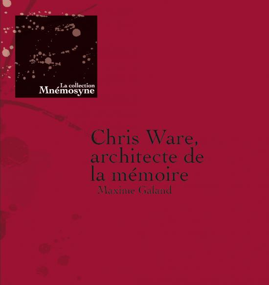 """Chris Ware : auteur incontournable et """"exemplaire"""" des études universitaires sur la bande dessinée ? (ici : le récent ouvrage de Maxime Galand, de l'Université de Quebec, 2013)"""