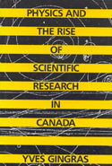 Physics and the Rise of Scientific Research in Canada, McGill Press, 1991