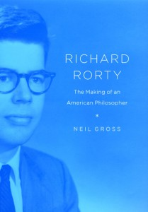 Neil Gross, Richard Rorty The Making of an American Philosopher, Chicago University Press, 2008