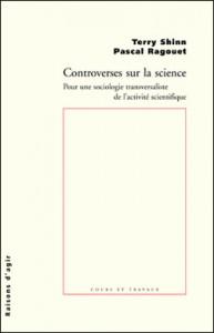 Une position forte, un livre qui continue d'inspirer : T. Shinn & P. Ragouet, Controverses sur la science (2005)