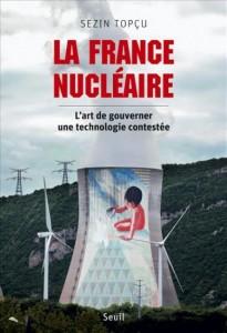 Sezin Topçu, La France nucléaire. L'art de gouverner une technologie contestée, Paris, Seuil, 2013