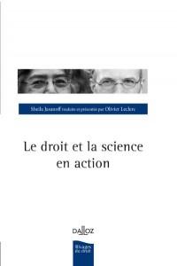 Sheila Jasanoff & Olivier Leclerc, Le Droit et la science en action, Paris, Dalloz, 2013