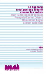 Jean-Marc Bonnet-Bidaud, François-Xavier Désert, Dominique Leglu, Gilbert Reinisch, Le big bang n'est pas une théorie comme les autres, Montreuil, La Ville Brûle, « collection 360 ».