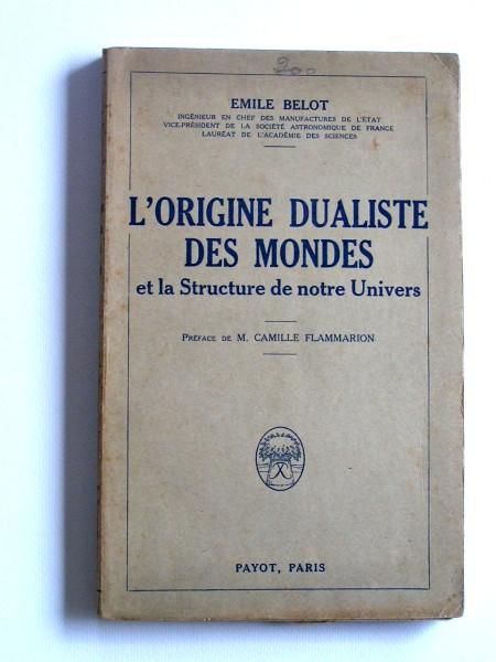 Best-seller cosmogonique : L'origine dualiste des mondes et la structure de notre Univers, par Émile Belot, 1924 [1911] (source : bons-livres.fr)