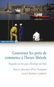 1ère de couverture; E. Foulquier et C. Lamberts  (dir.), Gouverner les ports de commerce à l'heure libérale (2014)