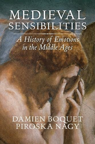 Damien Boquet and Piroska Nagy, Medieval Sensibilities. A History of Emotions in the Middle Ages, Polity Press (à paraître en juin 2018)