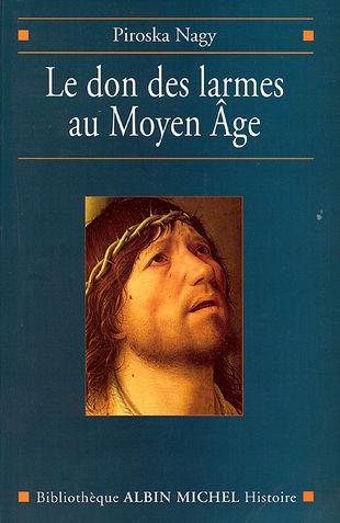 P. Nagy, Le Don des larmes au Moyen Âge, Paris, Albin Michel, 2000