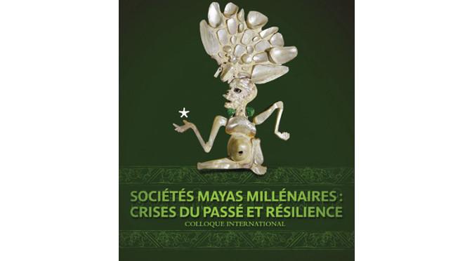 """Colloque international """"Sociétés mayas millénaires : crises du passé et résilience"""""""