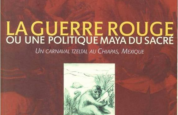 PUBLICATION GERM : «La « Guerre Rouge » ou une politique maya du sacré. Un carnaval tzeltal au Chiapas, Mexique»