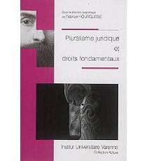 F. Hourquebie, Pluralisme juridique et droit fondamentaux