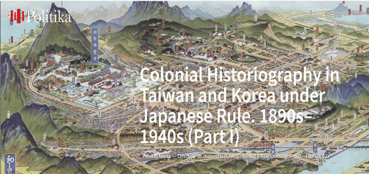 Arnaud Nanta (2020), Karen Grimwade(trad.), « Colonial Historiography in Taiwan and Korea under Japanese Rule. 1890s-1940s », Politika (revue en ligne), publication du Labex TEPSIS, Septembre 2020.