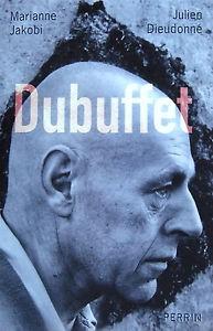 M. Jakobi, J. Dieudonné, Dubuffet, Editions Perrin, 2007