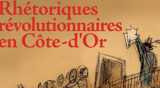 Appel à communication : «Rhétoriques révolutionnaires en Côte d'Or» (10 juin 2016)