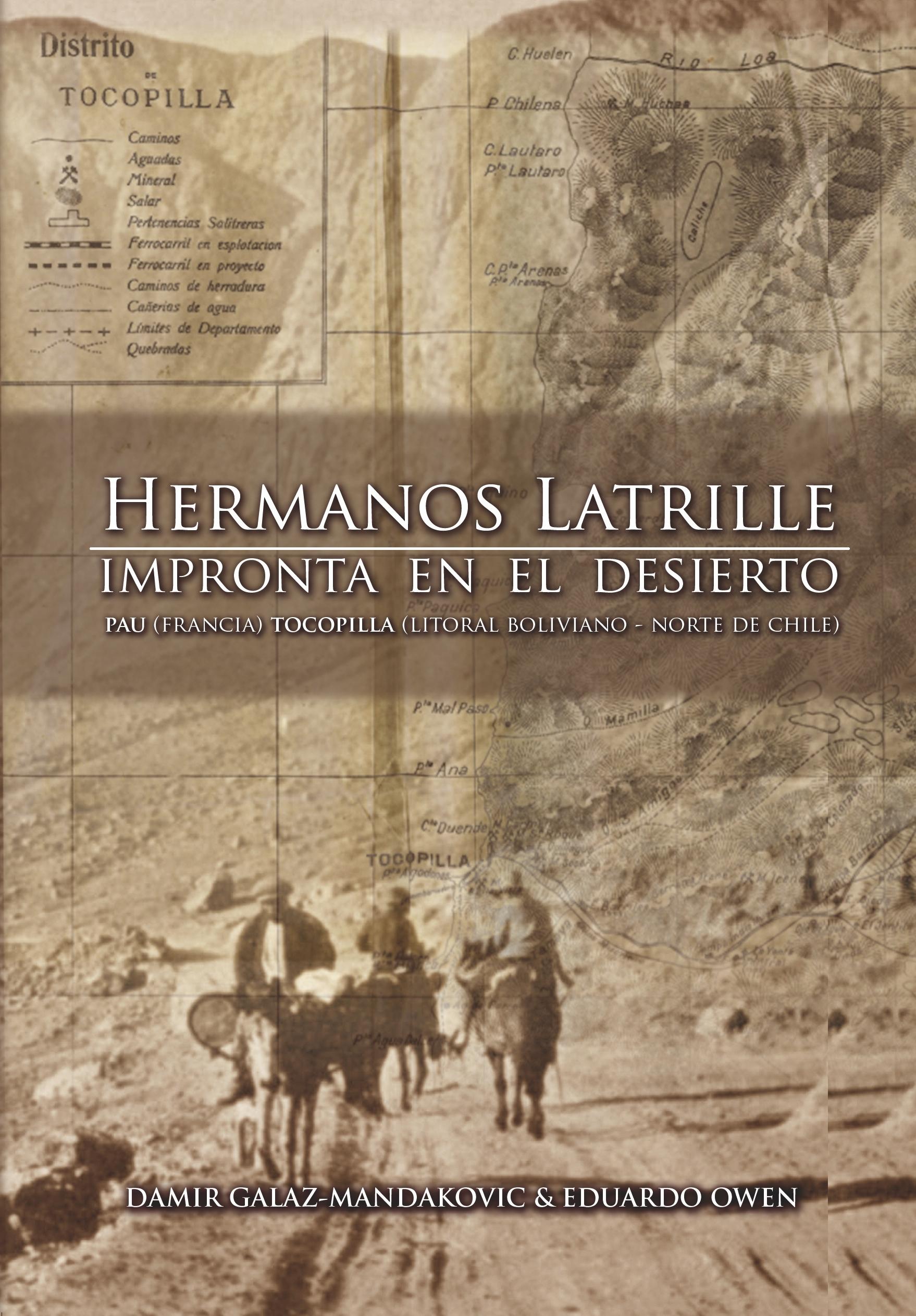 HERMANOS LATRILLE. IMPRONTA EN EL DESIERTO. DAMIR GALAZ-MANDAKOVIC Y EDUARDO OWEN