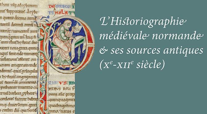 Pierre Bauduin et Marie-Agnès Lucas-Avenel (éd.). L'Historiographie médiévale normande et ses sources antiques (Xe-XIIe siècle)