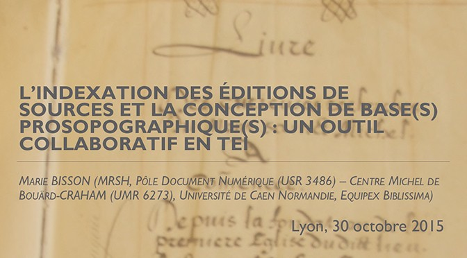 TEI MEETING MEMBERS 2015 : « L'indexation des éditions de sources et la conception de base(s) prosopographique(s) : un outil collaboratif en TEI »