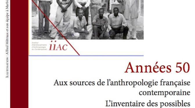 Années 50 : Aux sources de l'anthropologie française contemporaine. L'inventaire des possibles