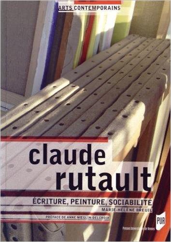 Claude Rutault : Ecriture, peinture, sociabilité, par Marie-Hélène Breuil. Presses Universitaires de Rennes, 2014.