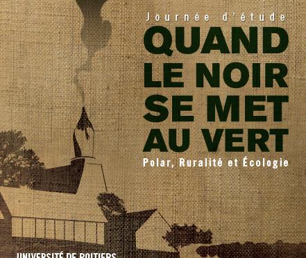 Journée d'étude: Quand le noir se met au vert : polar, ruralité, écologie