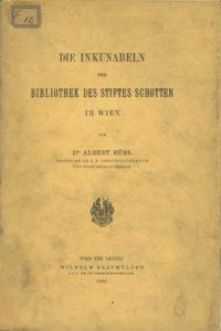 Albert Hübl: Die Inkunabeln der Bibliothek des Stiftes Schotten in Wien (1904).