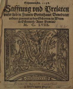 Scr. 30, o. Sign. Johann Rasch: Stifftung und Prelaten unser lieben Frauen Gottshaus, Benedicter ordens, genannt zu den Schotten, zu Wienn (1586).