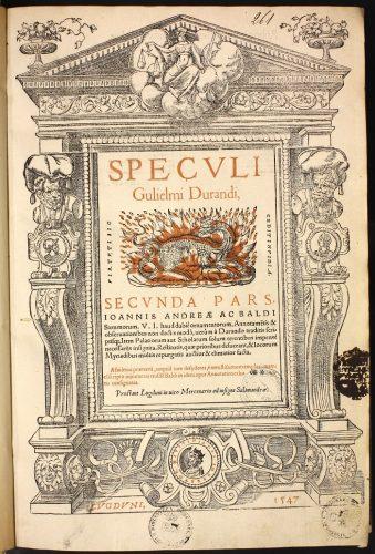 Guillaume Durand, Speculi Gulielmi Durandi prima [-secunda] pars..., Lyon, pour Jacques et Jean Senneton, 1547. Bibliothèque universitaire de droit et science politique d'Aix, Res 261.