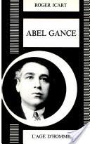 Couverture de la biographie d'Abel Gance, par Roger Icart, Tous droits réservés, Roger Icart, Ed. L'âge d'homme