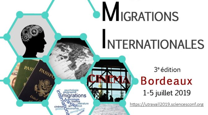 Université d'été pluridisciplinaire et internationale sur le travail : Travail  et migrations internationales, Bordeaux,1-5 juillet 2019