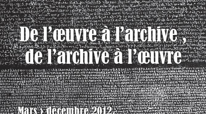 Programme Séminaire 2012 – De l'œuvre à l'archive, de l'archive à l'œuvre